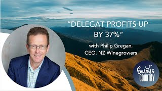 """Delegat profits up by 37%"" with Philip Gregan, CEO, NZ Winegrowers"