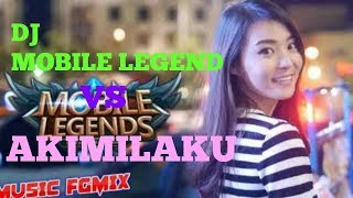 DJ MOBILE LEGEND - AKIMILAKU REMIX