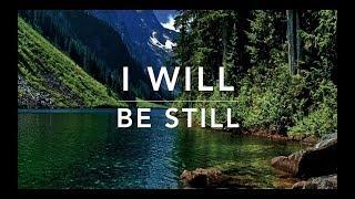 I Will Be Still - Peaceful Music | Christian Meditation Music | Relaxation Music | Worship Music