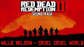 Cruel Cruel World (Willie Nelson's Version) - Red Dead Redemption 2 Soundtrack