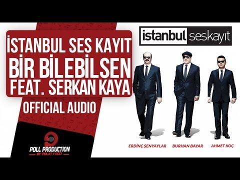 İstanbul Ses Kayıt Ft. Serkan Kaya - Bir Bilebilsen ( Official Audio )