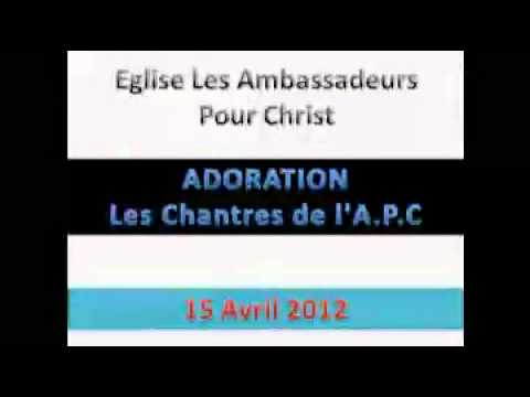 Chantres de l'A.P.C, Louange et Adoration - 15 Avril 2012