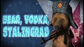 BEAR, VODKA, STALINGRAD!🐻Gameplay