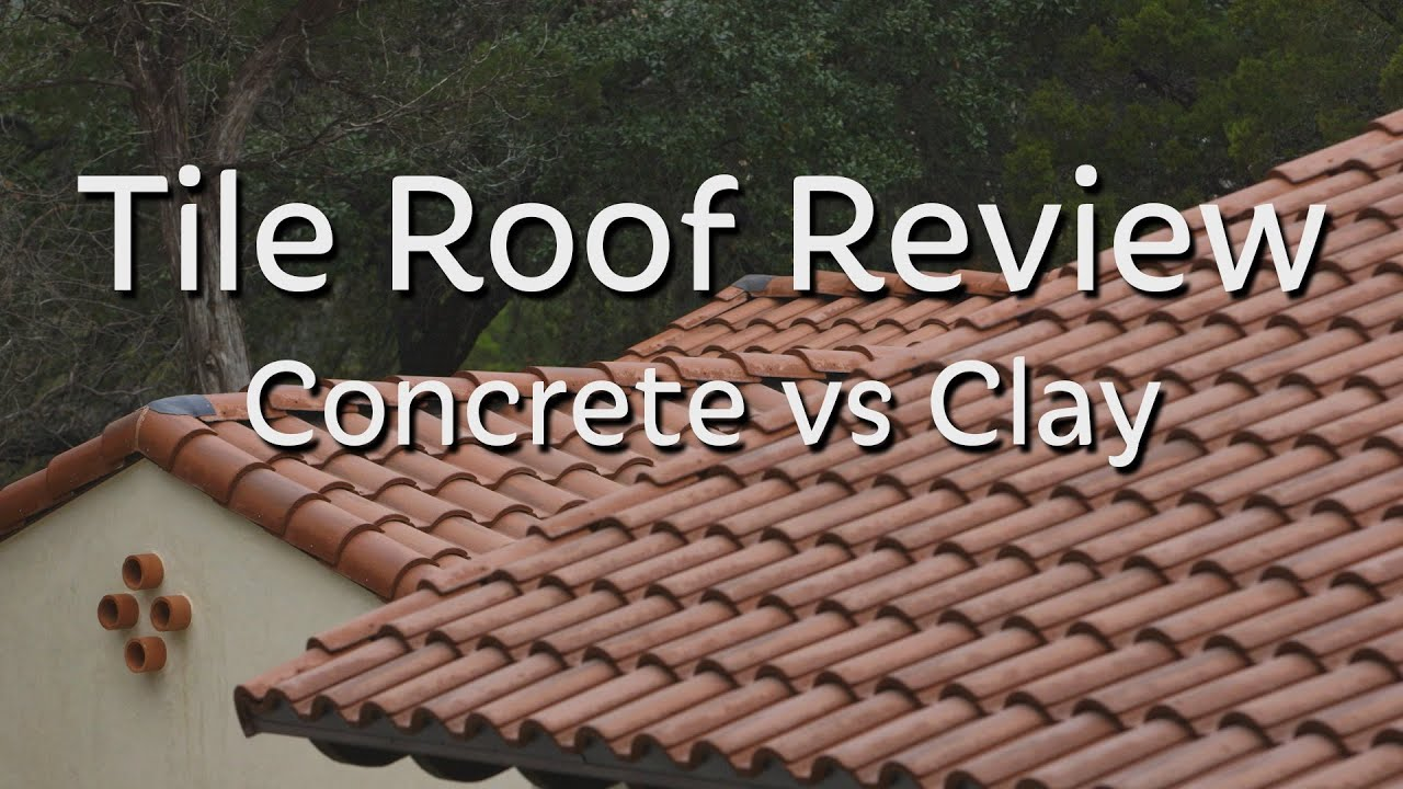 Tile Roof Review Concrete Vs Clay Youtube