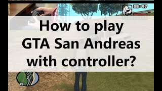 GTA San Andreas PC Controller: Setup for Playing with Gamepad