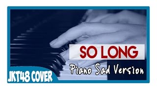 JKT48 - So Long (Piano Instrumental Cover) :')