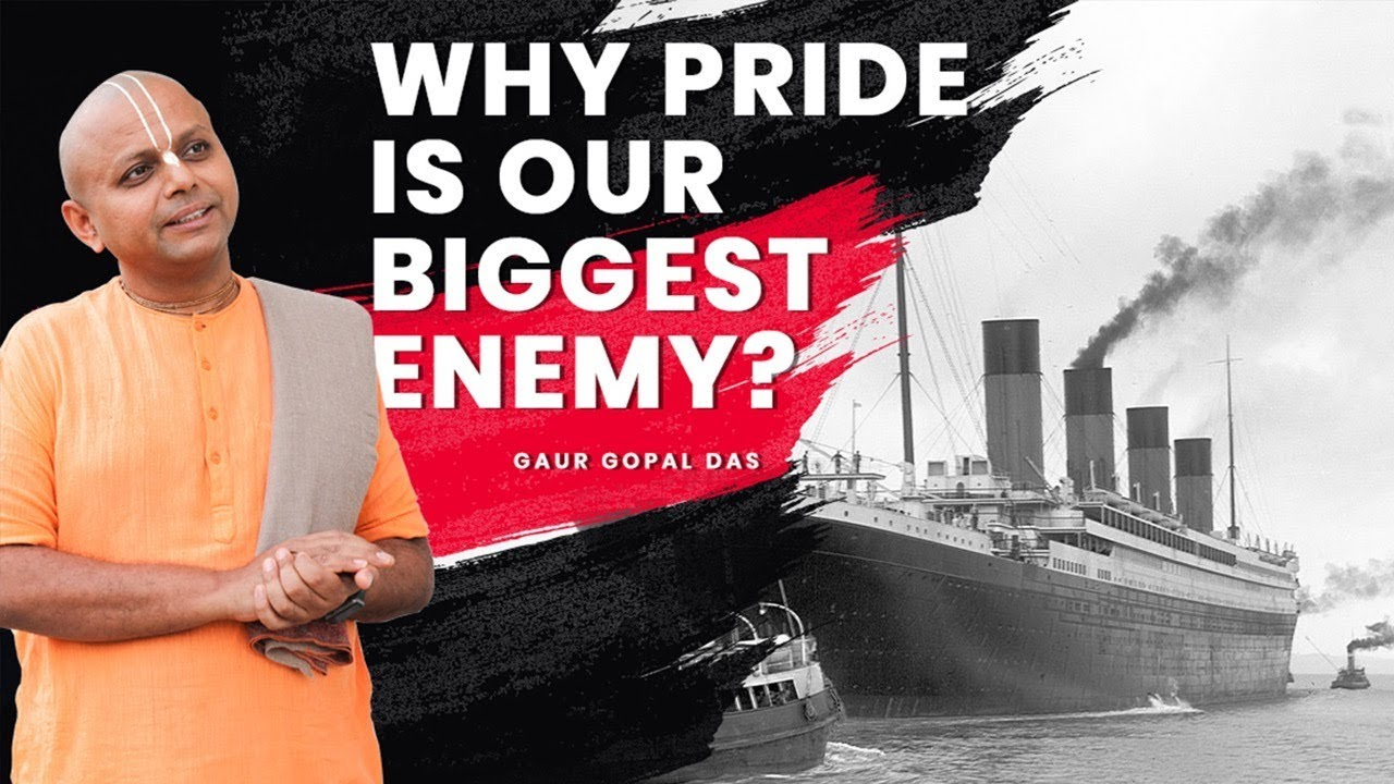 Why Pride Is Our Biggest Enemy?  - GAUR GOPAL DAS