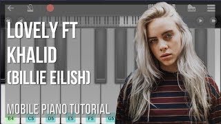 Mobile Piano Tutorial: How to play lovely ft Khalid by Billie Eilish
