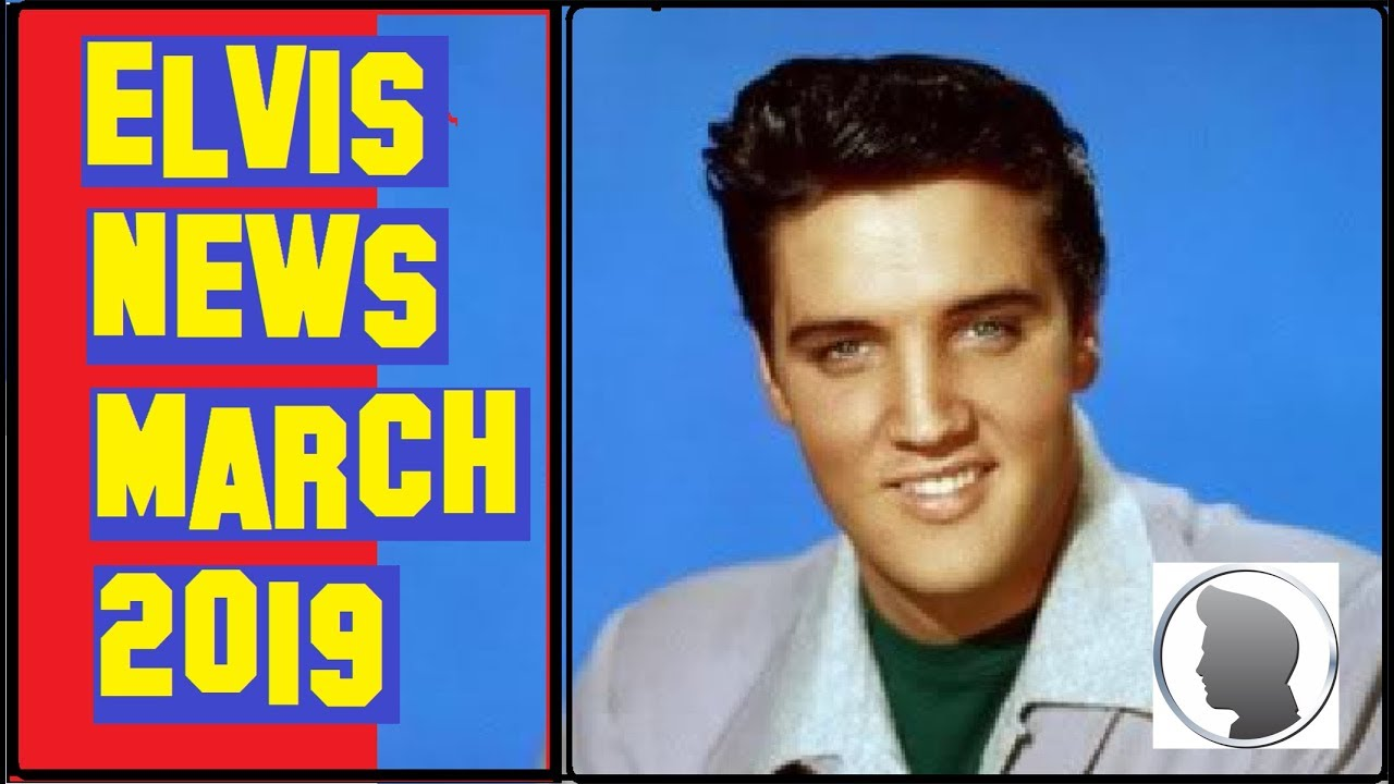 Elvis Presley News Report 2019: March