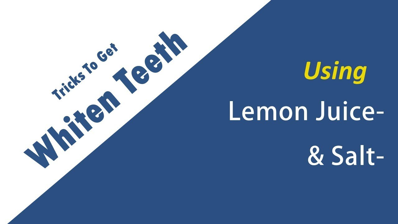 How To Whiten Teeth With Lemon Juice And Salt Tricks To Get Whiten