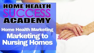 Home Health Marketing Tips: Marketing To Nursing Homes