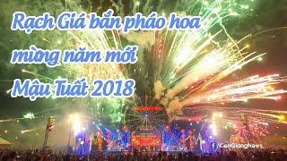 Rạch Giá bắn pháo hoa mừng năm mới Mậu Tuất 2018   Kiên Giang News