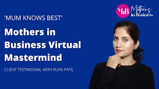 Mothers in Business Virtual Mastermind - Client Testimonial with Rupa Patil