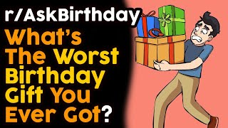 Worst Birthday Presents Ever Received