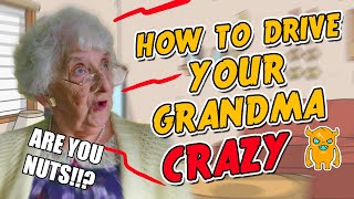 How To Drive Your Grandma Crazy - Ownage Pranks
