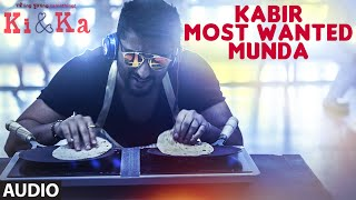 KABIR MOST WANTED MUNDA Full Song (Audio) | KI & KA | Arjun Kapoor, Kareena Kapoor | T-Series