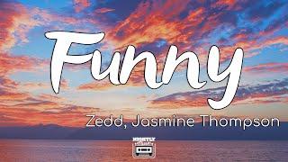 Zedd, Jasmine Thompson - Funny (Lyrics)