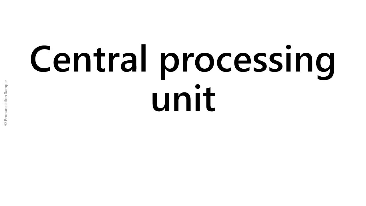 How to pronounce - Central processing unit - YouTube