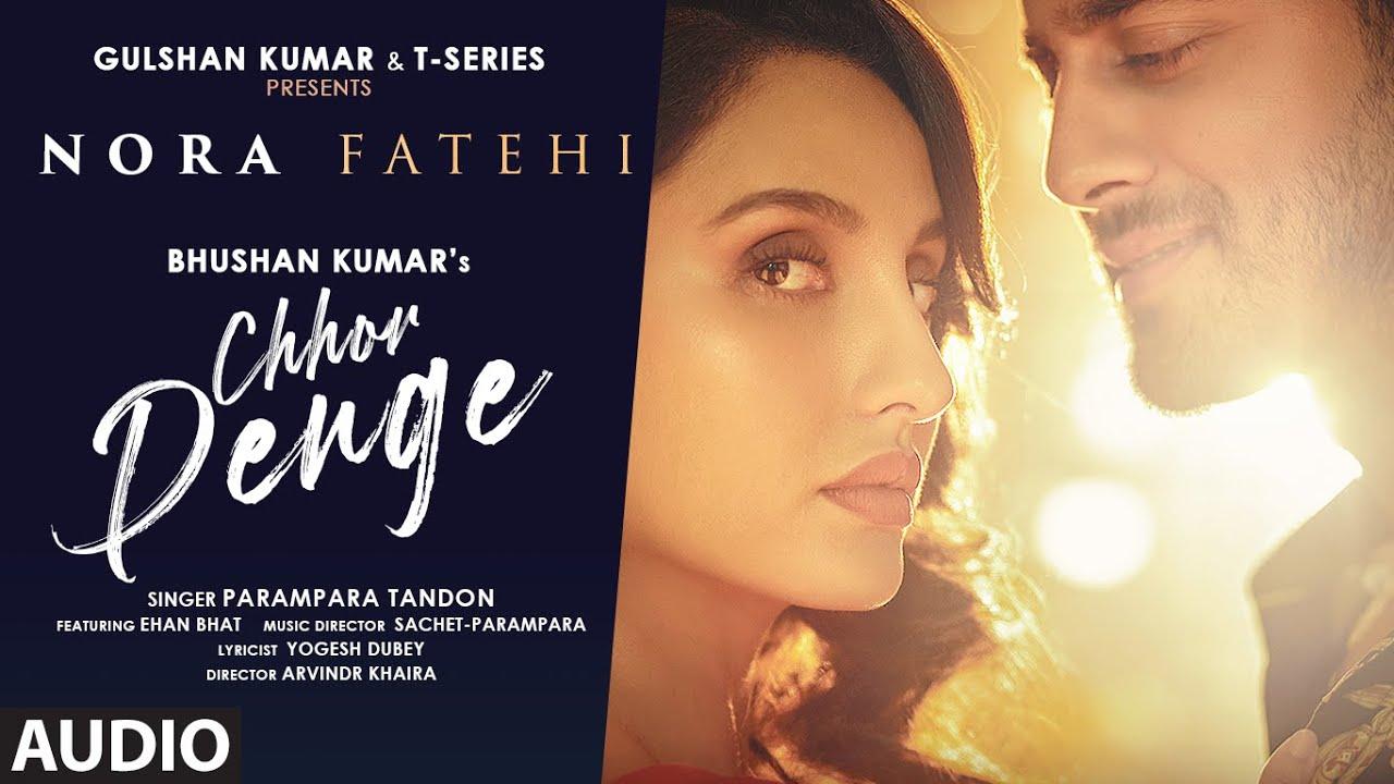 Chhor Denge (Audio) | Parampara Tandon | Sachet-Parampara | Nora Fatehi, Ehan Bhat | Arvindr K