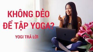 Cơ thể không DẺO có thể tập yoga được không? | Yogi travel