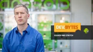 DevBytes: Squash and Stretch