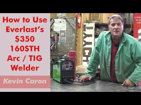 How to Use a Stick (Arc) / TIG Welder Using Everlast's 160STH - Kevin Caron
