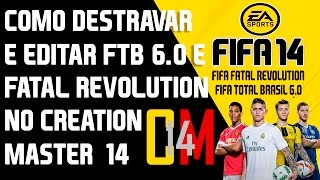 FIFA 14: COMO EDITAR FTB 6.0 & FATAL REVOLUTION NO CREATION MASTER 14