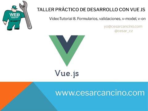 VideoTutorial 8 Taller práctico desarrollo con VUE JS. Formularios, validaciones, v-model, v-on