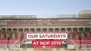 NDP 2019: Our Saturdays at NDP (Behind the Scenes)