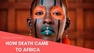 African Mythology: How Death Came To Earth