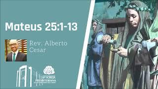 As dez virgens (Mateus 25:1-13) | Rev. Alberto Cesar