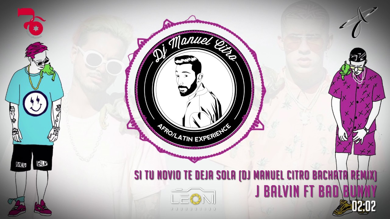 J Balvin ft Bad Bunny - Si Tu Novio Te Deja Sola (Dj Manuel Citro Bachata Remix)