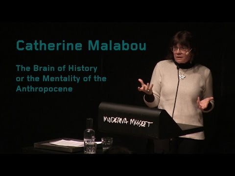 Catherine Malabou: The Brain of History or the Mentality of the Anthropocene
