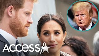Meghan Markle & Prince Harry 'Must Pay' For Security In America, Donald Trump Says