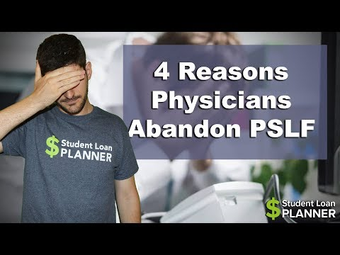the-top-4-reasons-physicians-abandon-pslf-|-student-loan-planner