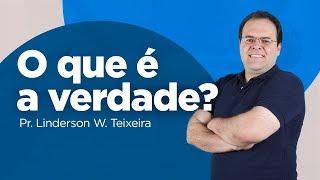 Pr. Linderson Teixeira - O que é a verdade?