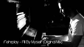 Fehrplay - All By Myself (Original Mix) [FREE DOWNLOAD]