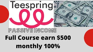 Teespring Passive Income part1 online earning Course step by step
