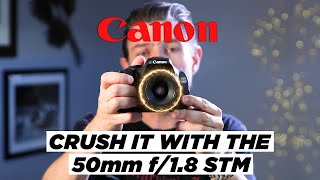 CANON 50mm f/1.8 STM | 7 Tips on how to CRUSH IT with this lens!