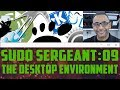 sudo Sergeant 09 - The Desktop Environment