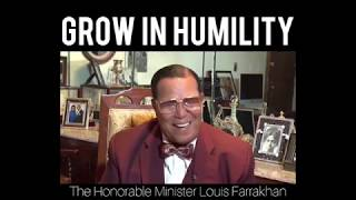 Louis Farrakhan ENCOURAGES us to grow in HUMILITY as we grow in KNOWLEDGE