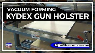 Vacuum forming Kydex Gun Holster