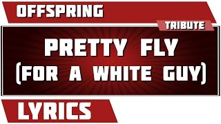 Pretty Fly For A White Guy The Offspring Tribute Lyrics