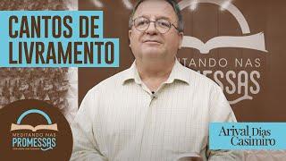 Cantos de Livramento   Meditando nas Promessas   Rev Arival Dias Casimiro.