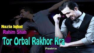 Rahim Shah, Nazia iqbal - Tor Orbal Rakhor Kra