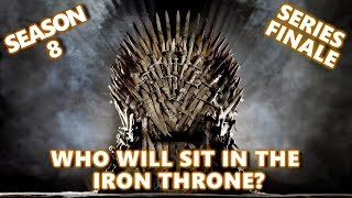 GAME OF THRONES SEASON 8 SERIES FINALE - WHO WILL TAKE THE IRON THRONE
