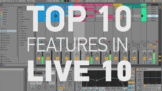Top 10 Features in Ableton Live 10