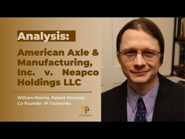 American Axle  v. Neapco | Different possibilities for the outcome | William Morriss | IP Toolworks
