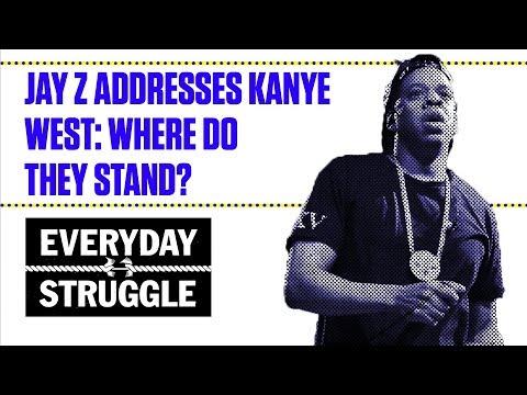 Jay Z Addresses Kanye West: Where Do They Stand? | Everyday Struggle