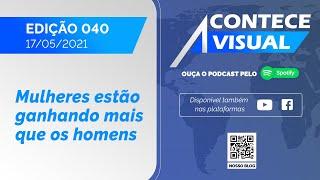 O SALÁRIO DAS MULHERES NO MERCADO DE TRABALHO | Acontece Visual (17/05/2021)